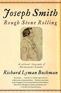 Joseph Smith: Rough Stone Rollingby Richard Lyman BushmanPublished by Alfred A. Knopf, 2005