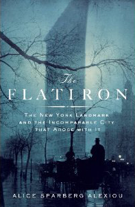 The Flatiron:The New York Landmark and the Incomparable City that Arose with It by Alice Sparberg Alexiou Published by Thomas Dunne Books, an imprint of St. Martin's Press, New York 2010
