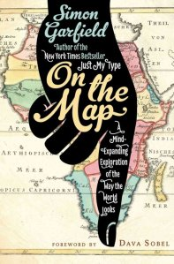 On the Map: A Mind-expanding Exploration of the Way the World Looks by Simon Garfield Published by Gotham Books New York, 2012
